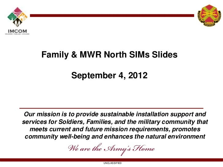 Family & MWR North SIMs Slides                 September 4, 2012 Our mission is to provide sustainable installation suppor...