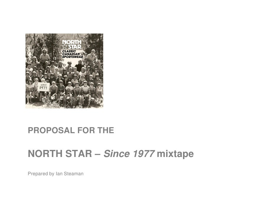 PROPOSAL FOR THE  NORTH STAR – Since 1977 mixtape Prepared by Ian Steaman