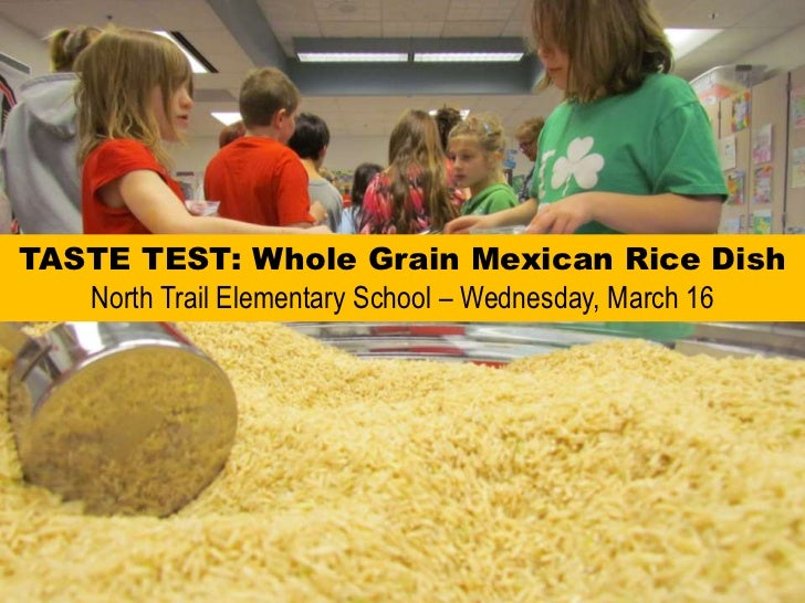 TASTE TEST: Whole Grain Mexican Rice DishNorth Trail Elementary School – Wednesday, March 16<br />