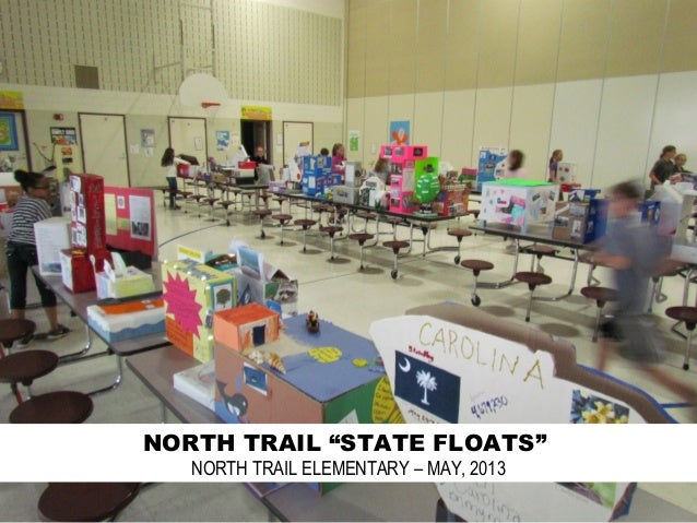 """NORTH TRAIL """"STATE FLOATS""""NORTH TRAIL ELEMENTARY – MAY, 2013"""