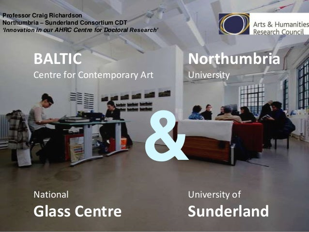 Professor Craig Richardson Northumbria – Sunderland Consortium CDT 'Innovation in our AHRC Centre for Doctoral Research'  ...