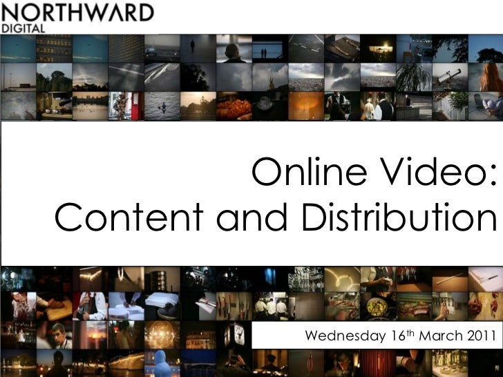 Online Video: Content and Distribution <br />Wednesday 16th March 2011<br />