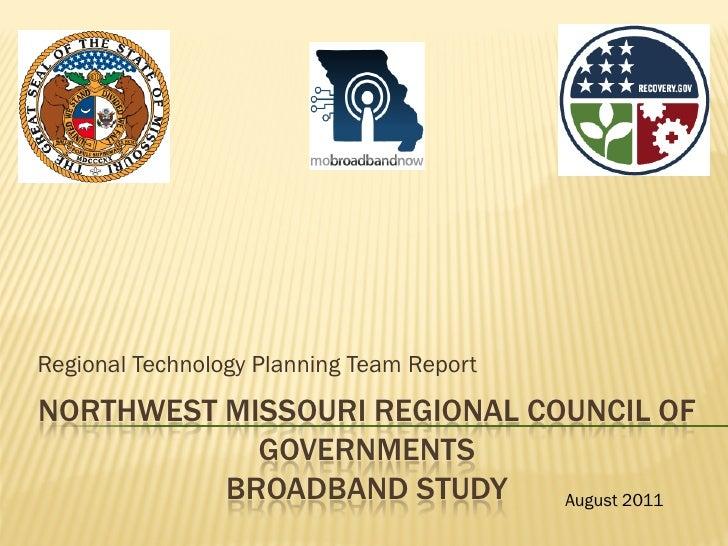 Regional Technology Planning Team ReportNORTHWEST MISSOURI REGIONAL COUNCIL OF            GOVERNMENTS          BROADBAND S...