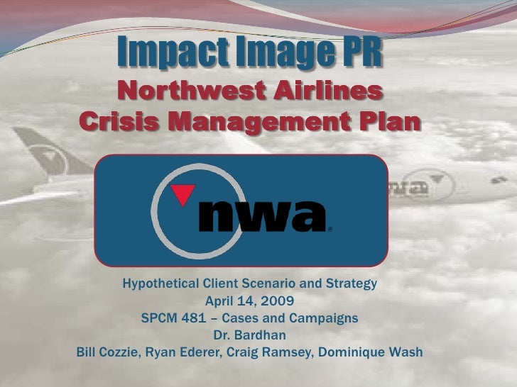 Impact Image PRNorthwest Airlines Crisis Management PlanHypothetical Client Scenario and StrategyApril 14, 2009SPCM 481 – ...