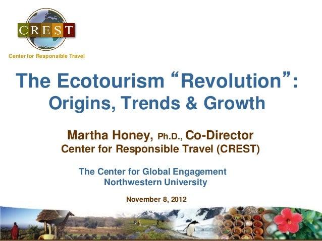 "The Ecotourism ""Revolution"":Origins, Trends & GrowthMartha Honey, Ph.D., Co-DirectorCenter for Responsible Travel (CREST)T..."
