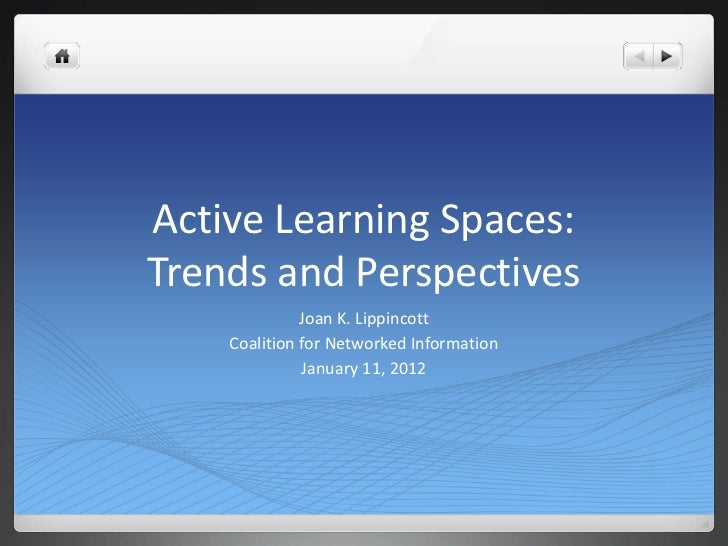 Active Learning Spaces:Trends and Perspectives              Joan K. Lippincott    Coalition for Networked Information     ...