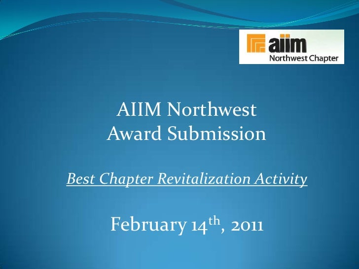 AIIM Northwest <br />Award Submission<br />Best Chapter Revitalization Activity<br />February 14th, 2011<br />