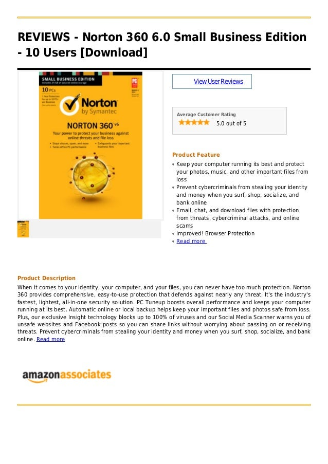 REVIEWS - Norton 360 6.0 Small Business Edition- 10 Users [Download]ViewUserReviewsAverage Customer Rating5.0 out of 5Prod...