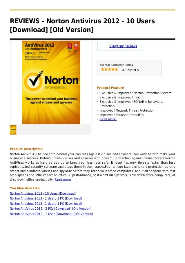 REVIEWS - Norton Antivirus 2012 - 10 Users[Download] [Old Version]ViewUserReviewsAverage Customer Rating4.8 out of 5Produc...
