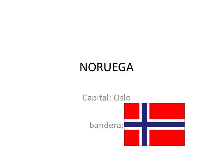 NORUEGA<br />Capital: Oslo<br />bandera: <br />