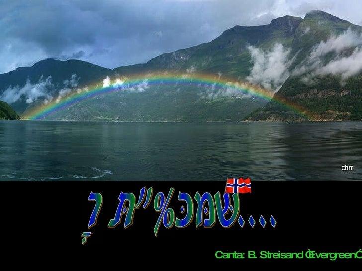 "Noruega.... Canta: B. Streisand ""Evergreen"""