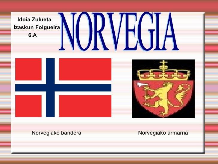 Norvegiako bandera Norvegiako armarria Izaskun   Folgueira Idoia   Zulueta 6.A NORVEGIA