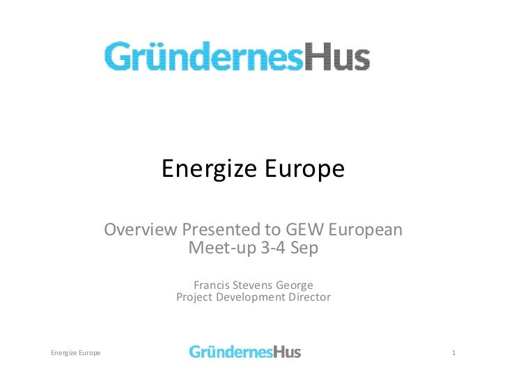 Energize Europe                  Overview Presented to GEW European                            Meet-up 3-4 Sep            ...