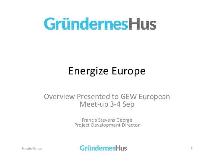 GEW European Meet-up / Francis Steven George, Gründernes Hus, Norway Presentation (1 - Energize Europe)