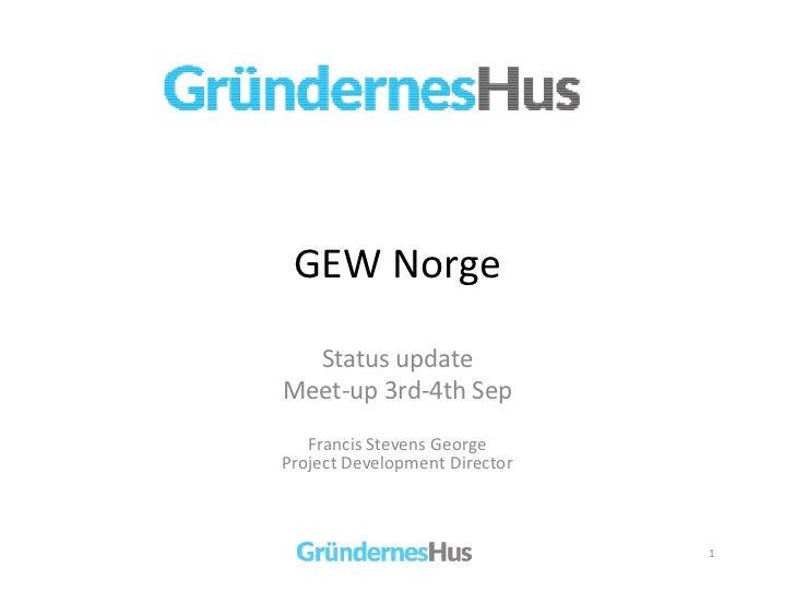 GEW European Meet-up / Francis Steven George, Gründernes Hus, Norway Presentation (2 - GEW Norway)