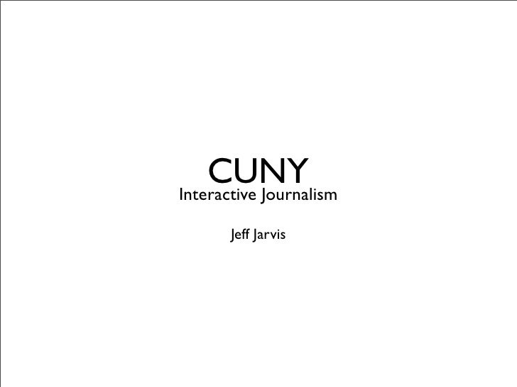 CUNY Interactive Journalism         Jeff Jarvis