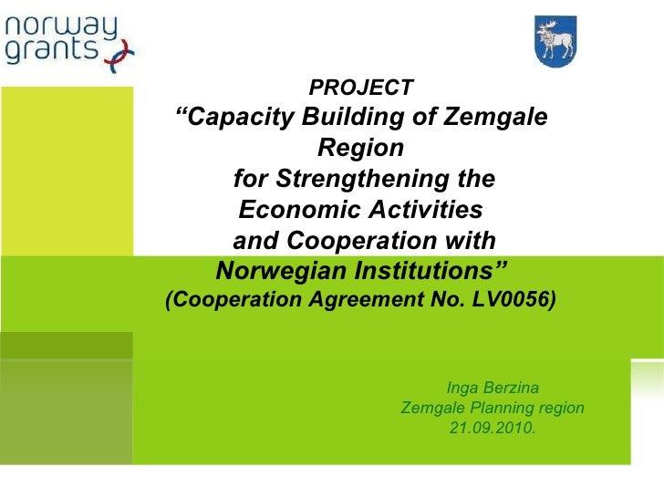 """Inga Berzina Zemgale Planning region 21.09.2010. PROJECT """" Capacity Building of Zemgale Region for Strengthening the Econo..."""