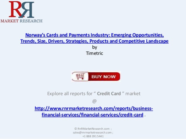 Norway's Cards and Payments Industry: Emerging Opportunities, Trends, Size, Drivers, Strategies, Products and Competitive ...