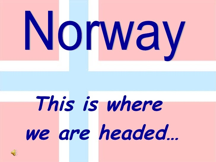 This is where  we are headed… Norway