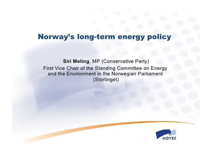 Norway's long-term energy policy             Siri Meling, MP (Conservative Party)  First Vice Chair of the Standing Commit...