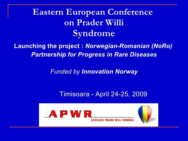 Eastern European Conference  on Prader Willi Syndrome <ul><li>Launching the project :  Norwegian-Romanian (NoRo)  </li></u...