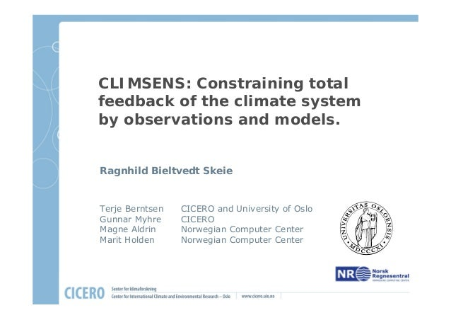 CLIMSENS: Constraining totalfeedback of the climate systemby observations and models.Ragnhild Bieltvedt SkeieTerje Berntse...