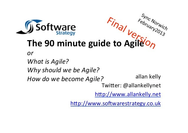 The 90 minute guide to Agile or What is Agile? Why should we be Agile? How do we becom...