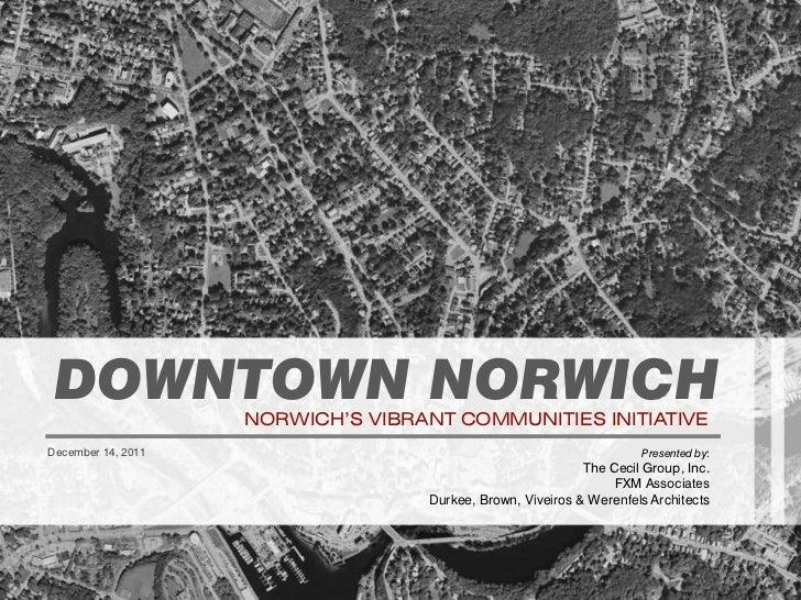 DOWNTOWN NORWICH   NORWICH'S VIBRANT COMMUNITIES INITIATIVEDecember 14, 2011                                              ...