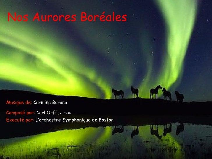 Nos  Aurores Boréales Composé par:  Carl Orff ,  en 1936 Executé par:  L'orchestre Symphonique de Boston Musique de:  Carm...