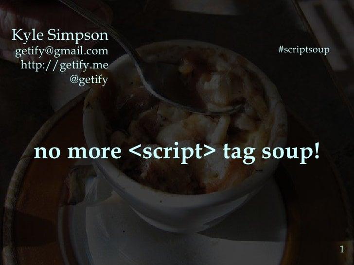 No more script tag soup!