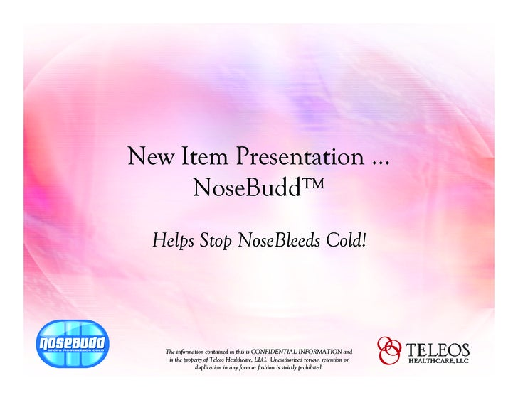 New Item Presentation …      NoseBudd™   Helps Stop NoseBleeds Cold!        The information contained in this is CONFIDENT...