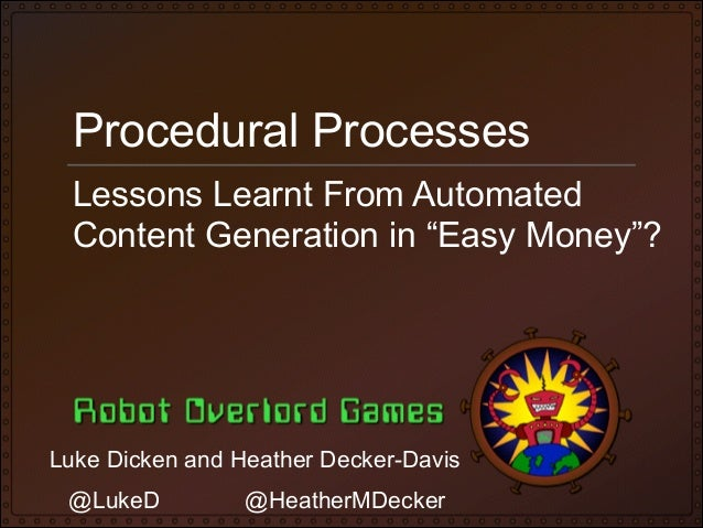 "Procedural Processes Lessons Learnt From Automated Content Generation in ""Easy Money""?  Luke Dicken and Heather Decker-Dav..."