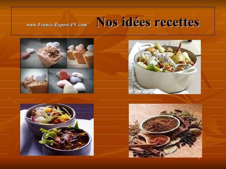 www.France-Export-FV.com   Nos idées recettes