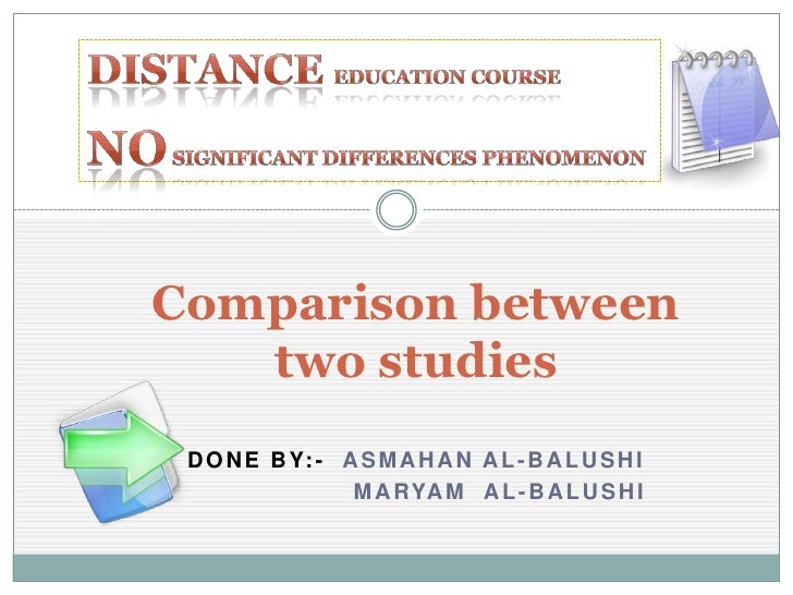 Distance  Education course No significant differences phenomenon<br />Comparison between two studies <br />Done by:-  ASma...