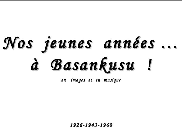 Nos  jeunes  années … à  Basankusu  ! en  images  et  en  musique 1926-1943-1960