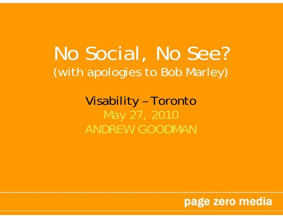 No Social, No See? (with apologies to Bob Marley)       Visability – Toronto         May 27, 2010      ANDREW GOODMAN