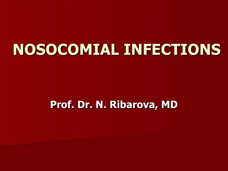 NOSOCOMIAL INFECTIONS Prof. Dr. N. Ribarova, MD