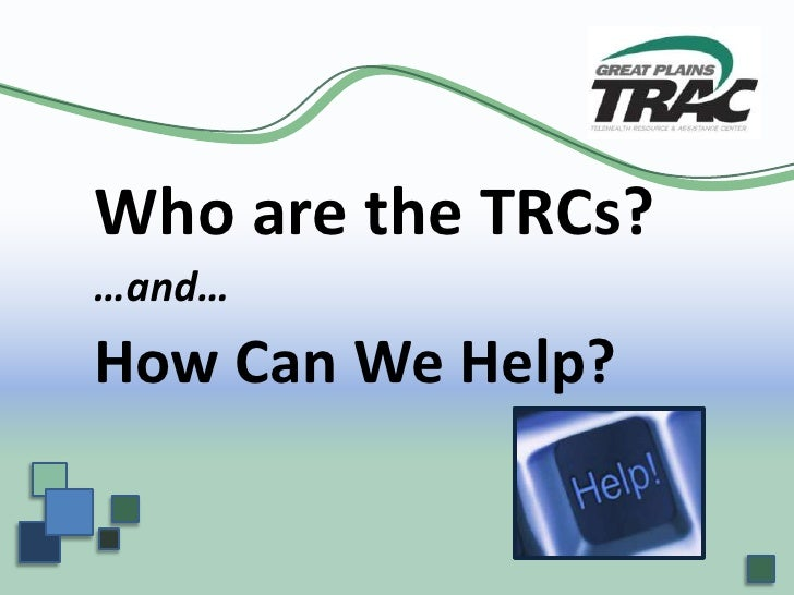Who are the TRCs?<br />…and…<br />How Can We Help?<br />