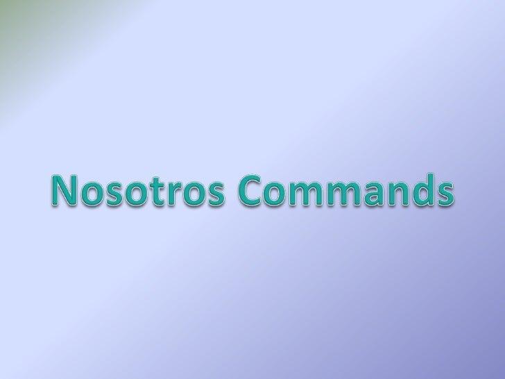 Nosotros Commands<br />