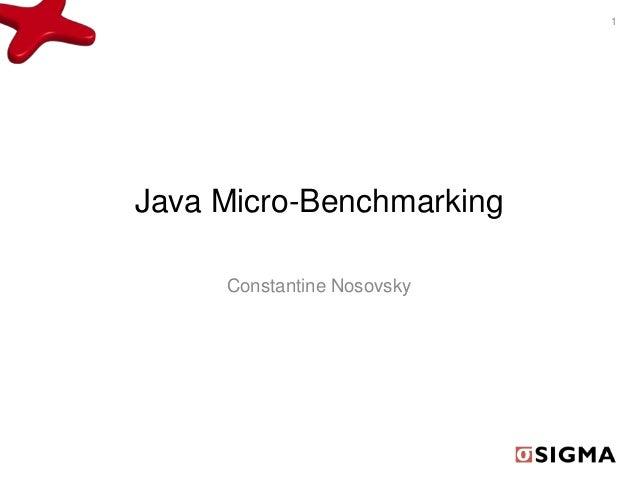 Java Micro-Benchmarking Constantine Nosovsky 1