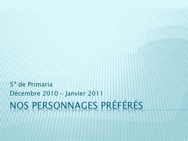Nos personnagespréférés<br />5º de Primaria<br />Décembre 2010 – Janvier 2011<br />