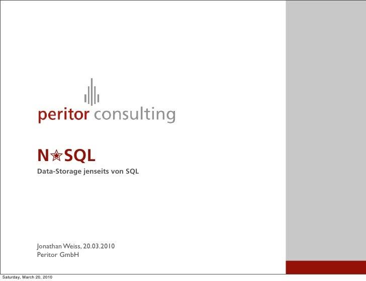 N✮SQL                 Data-Storage jenseits von SQL                     Jonathan Weiss, 20.03.2010                 Peritor...