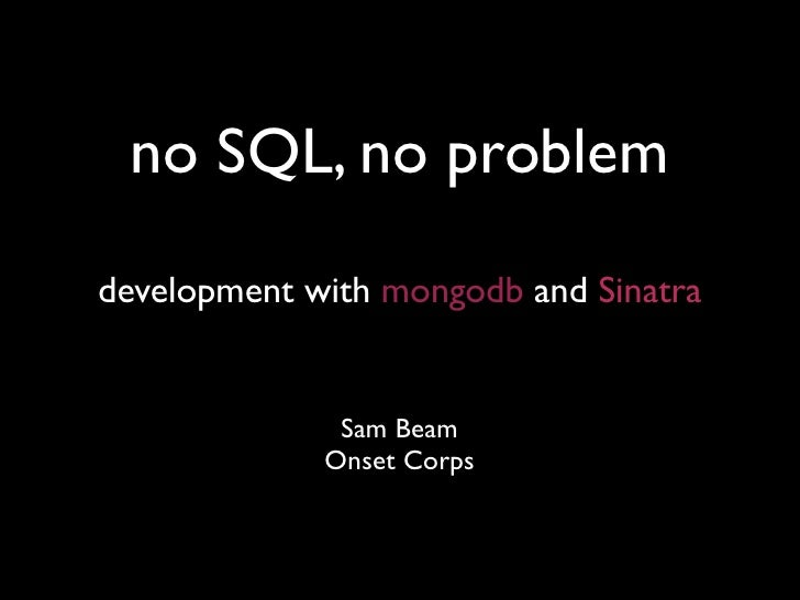 no SQL, no problem development with mongodb and Sinatra                 Sam Beam              Onset Corps