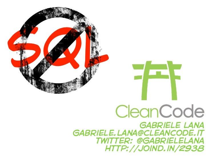 SQL              gabriele lana gabriele.lana@cleancode.it     twitter: @gabrielelana       http://joind.in/2938
