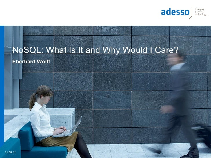 NoSQL: What Is It and Why Would I Care?     Eberhard Wolff21.09.11