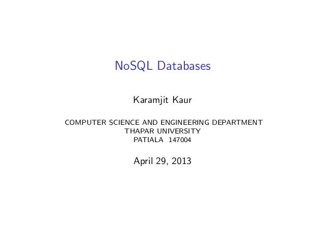 NoSQL DatabasesKaramjit KaurCOMPUTER SCIENCE AND ENGINEERING DEPARTMENTTHAPAR UNIVERSITYPATIALA 147004April 29, 2013