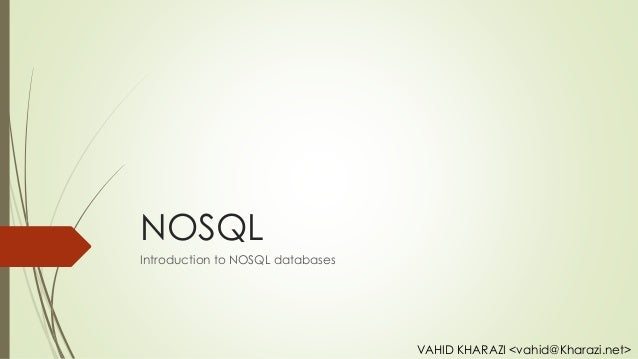 NOSQLIntroduction to NOSQL databasesVAHID KHARAZI <vahid@Kharazi.net>