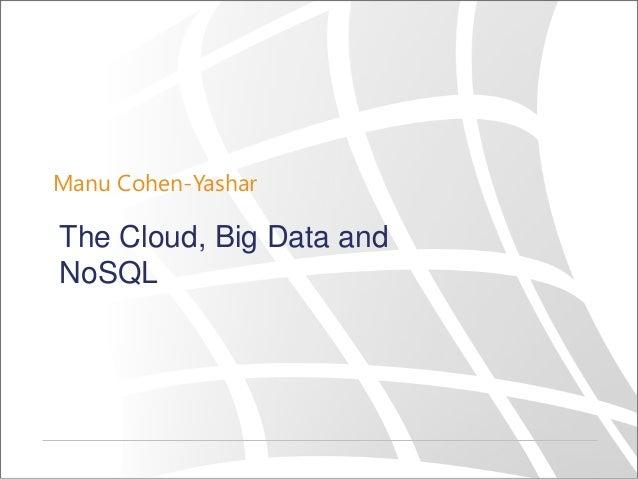 Manu Cohen-Yashar The Cloud, Big Data and NoSQL