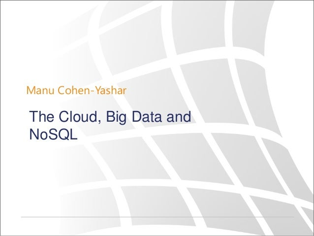 NO SQL Databases, Big Data and the cloud