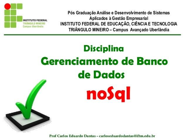 Disciplina Gerenciamento de Banco de Dados noSql Pós Graduação Análise e Desenvolvimento de Sistemas Aplicados à Gestão Em...